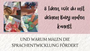 Malen mit Babys ist sinnvoll für die Sprachentwicklung