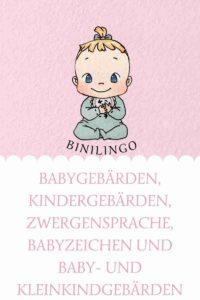 Babygebärden, Kindergebärden, Zwergensprache, Babyzeichen. Hinzu kommen 2020 die Baby- und Kleinkindgebärden