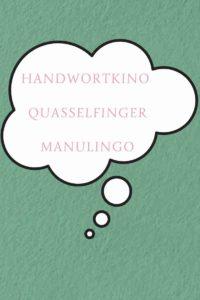 Handwortkino, Quasselfinger, Manulingo. Das waren die ersten Namen, die ich mir für mein Business überlegt hatte