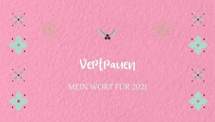 Vertrauen! Mein Wort des Jahres 2021