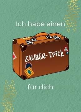 Ich habe einen ZAUBER-Trick für dich in den ZAUBER-Koffer gepackt