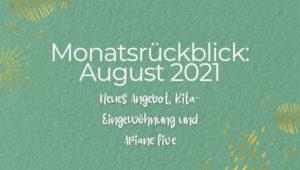 Monatsrückblick August 2021 - Neues Angebot, Kita-Eingewöhnung und Ariane live